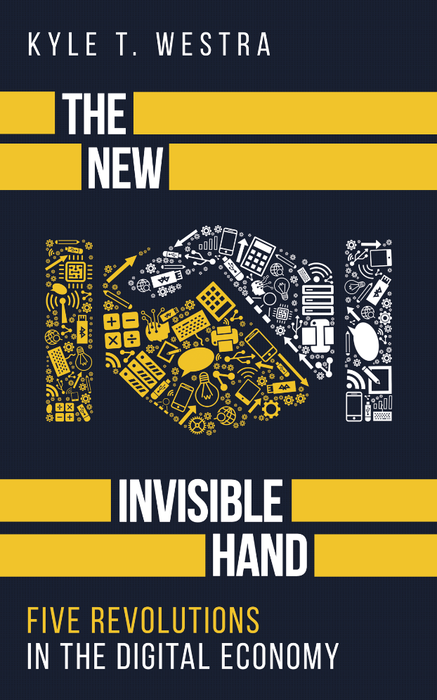 The New Invisible Hand: Five Revolutions in the Digital Economy by Kyle T. Westra